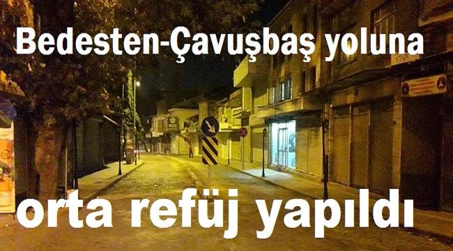 BEDESTEN-ÇAVUŞBAŞ YOLUNA ORTA REFÜJ