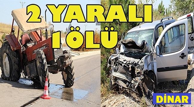 DİNAR'DA TRAFİK KAZASI, 1 ÖLÜ, 2 YARALI