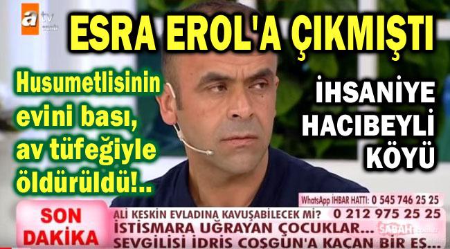 ESRA EROL'A ÇIKAN VATANDAŞ, HUSUMETLİSİ TARAFINDAN ÖLDÜRÜLDÜ