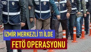 İZMİR MERKEZLİ 11 İLDE FETÖ OPERASYONU