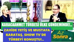 KARACAAHMET TÜRBESİ YİNE TÜRKİYE GÜNDEMİNDE!..