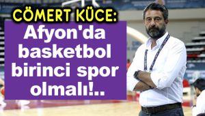 AFYON'DA BASKETBOL, BİRİNCİ SPOR OLMALI!..