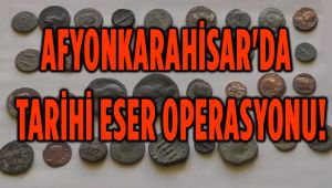 AFYONKARAHİSAR'DA TARİHİ ESER OPERASYONU