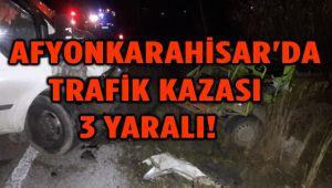 AFYONKARAHİSAR'DA TRAFİK KAZASI: 3 YARALI