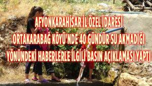 AFYONKARAHİSAR İL ÖZEL İDARESİ ORTAKARABAĞ KÖYÜNDE 40 GÜNDÜR SU AKMADIĞI YÖNÜNDE HABERLERLE İLGİLİ BASIN AÇIKLAMASI YAPTI