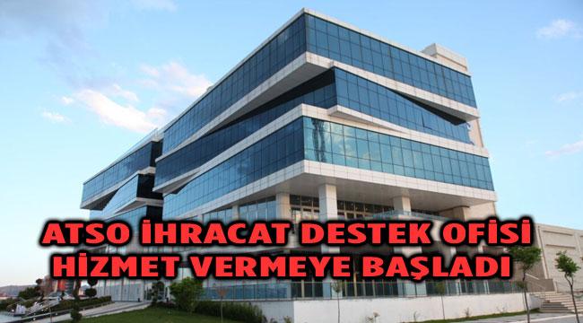 ATSO İHRACAT DESTEK OFİSİ HİZMET VERMEYE BAŞLADI