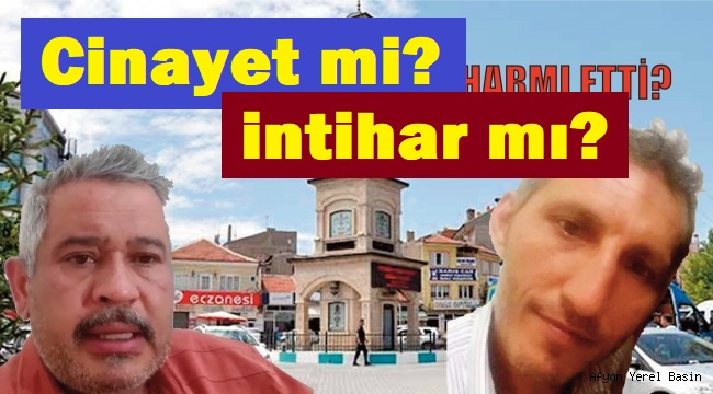 CİNAYET Mİ, İNTİHAR MI?..