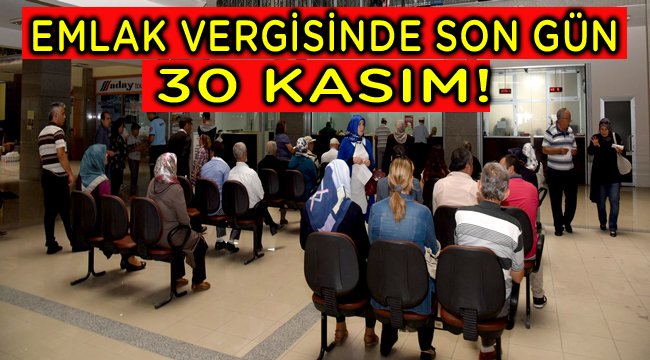 EMLAK VERGİSİNDE SON GÜN 30 KASIM