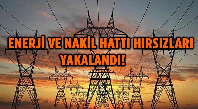 ENERJİ VE NAKİL HATTI HIRSIZLARI YAKALANDI