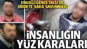 ENGELLİ GENCE İŞKENCE ETTİLER, ŞAKA YAPTIK DEDİLER