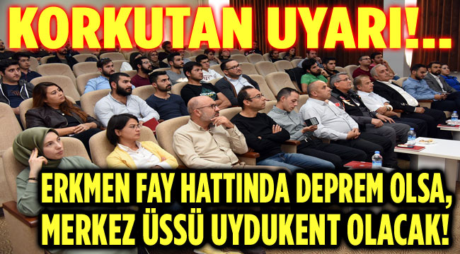 ERKMEN FAY HATTINDA DEPREM OLSA, MERKEZ ÜSSÜ UYDUKENT OLACAK!..