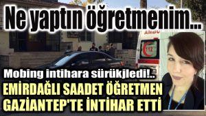 GAZİANTEP'TE EMİRDAĞLI ÖĞRETMEN, MOBBİNGE UĞRADIĞINI PAYLAŞARAK İNTİHAR ETTİ