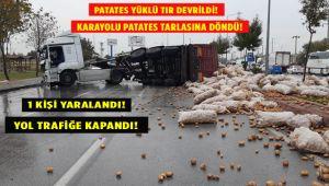 PATATES YÜKLÜ TIR DEVRİLDİ, KARAYOLU PATATES TARLASINA DÖNDÜ