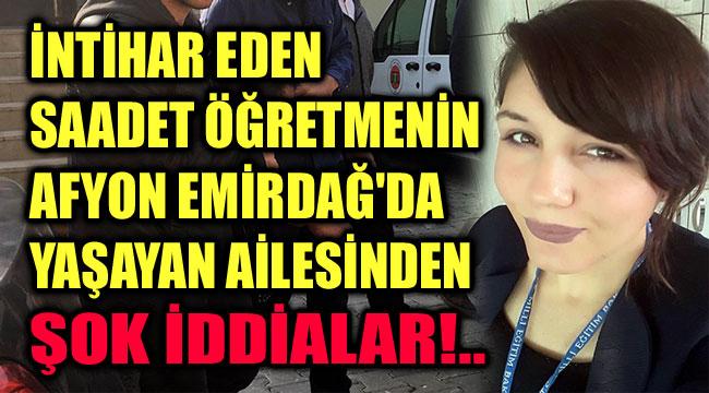 SAADET ÖĞRETMENİN AİLESİNDEN ŞOK İDDİALAR!..