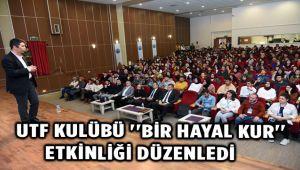 """UTF KULÜBÜ TARAFINDAN """"BİR HAYAL BİR HAYAT KUR"""" ETKİNLİĞİ DÜZENLENDİ"""
