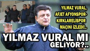 YILMAZ VURAL, AFJET AFYONSPOR'UN MAÇINI NEDEN İZLEDİ?!..