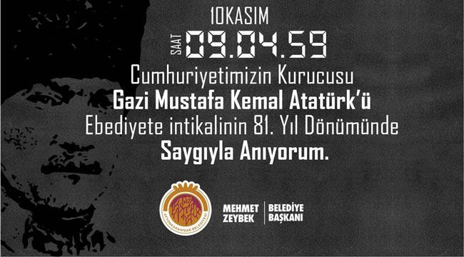 ZEYBEK'TEN GAZİ MUSTAFA KEMAL ATATÜRK'ÜN VEFATININ 81. YILDÖNÜMÜ MESAJI