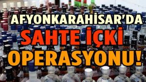 AFYONKARAHİSAR'DA SAHTE İÇKİ OPERASYONU