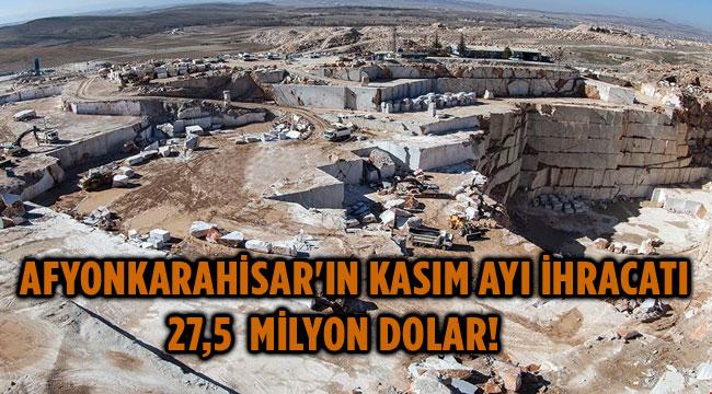 AFYONKARAHİSAR'IN KASIM AYI İHRACATI 27,5 MİLYON DOLAR