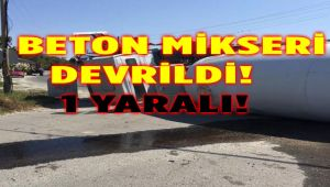 BETON MİKSERİ DEVRİLDİ: 1 YARALI