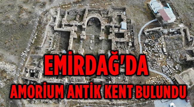 EMİRDAĞ'DA AMORİUM ANTİK KENT BULUNDU