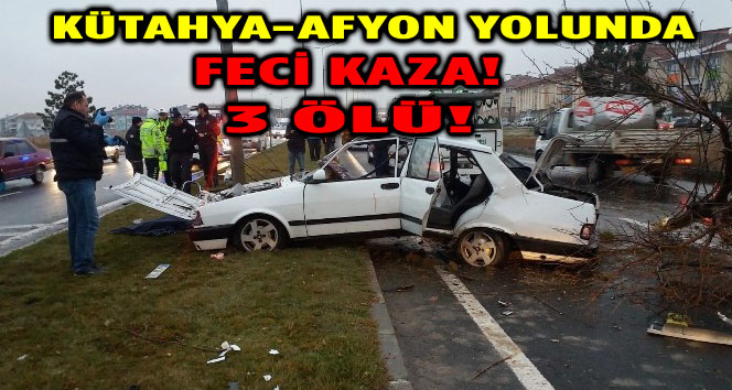 KÜTAHYA-AFYON YOLUNDA FECİ KAZA, 3 KİŞİ ÖLDÜ