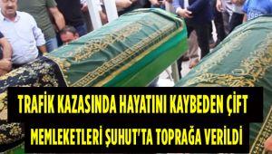 TRAFİK KAZASINDA HAYATINI KAYBEDEN ÇİFT MEMLEKETLERİ ŞUHUT'TA TOPRAĞA VERİLDİ