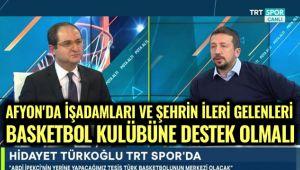 TÜRKOĞLU'DAN AFYON BASKETBOLUNA ÖVGÜ