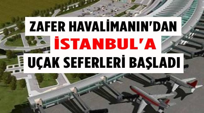 ZAFER HAVALİMANINDAN İSTANBULA UÇAK SEFERLERİ BAŞLADI