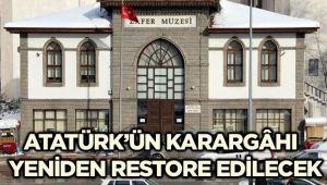 ATATÜRK'ÜN KARARGÂHI YENİDEN RESTORE EDİLECEK