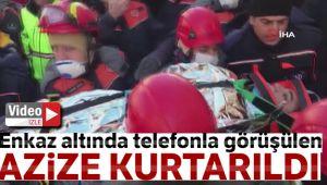 ENKAZ ALTINDA TELEFONLA GÖRÜŞÜLEN AZİZE KURTARILDI