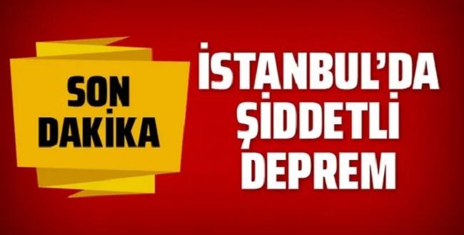 İSTANBUL'DA ŞİDDETLİ DEPREM