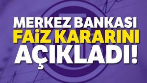 MERKEZ BANKASI FAİZ KARARINI AÇIKLADI!