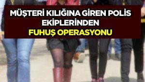 MÜŞTERİ KILIĞINA GİREN POLİS EKİPLERİNDEN FUHUŞ OPERASYONU