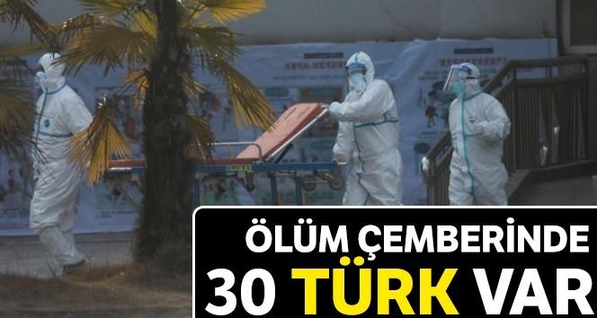ÖLÜM ÇEMBERİNDE 30 TÜRK VAR