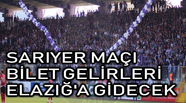 SARIYER MAÇI BİLET GELİRLERİ ELAZIĞ'A