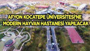 AFYON KOCATEPE ÜNİVERSİTESİ'NE MODERN HAYVAN HASTANESİ YAPILACAK
