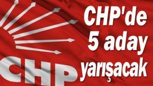CHP İL KONGRESİNDE 5 ADAY YARIŞACAK!..
