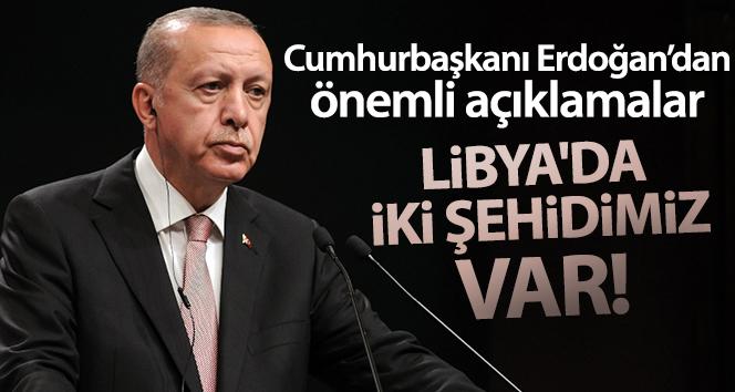CUMHURBAŞKANI ERDOĞAN'DAN ÖNEMLİ AÇIKLAMALAR! 'LİBYA'DA İKİ ŞEHİDİMİZ VAR'