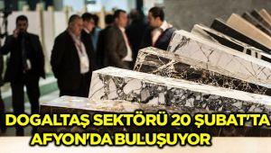DOGALTAŞ SEKTÖRÜ 20 ŞUBAT'TA AFYON'DA BULUŞUYOR