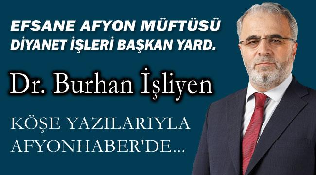 DR. BURHAN İŞLİYEN, KÖŞE YAZILARIYLA AFYONHABER'DE