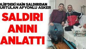 İDLİB'DEKİ SALDIRIDA YARALANAN ASKER O ANLARI ANLATTI
