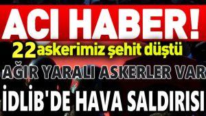 İDLİB'DEN KARA HABER: 22 MEHMETÇİK ŞEHİT, AĞIR YARALI ASKERLER VAR