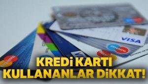 KREDİ KARTI KULLANANLAR DİKKAT!..