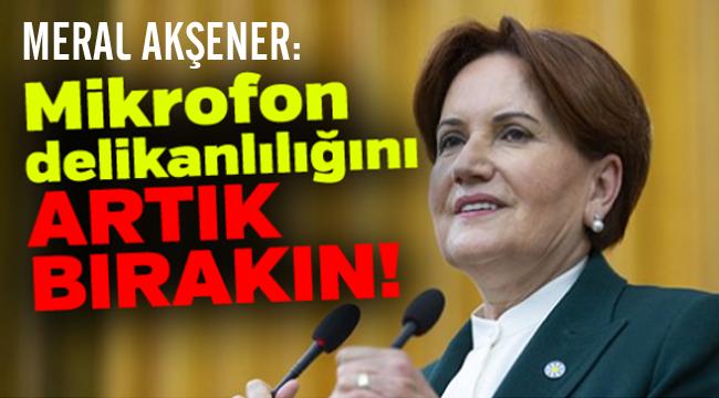 MİKROFON DELİKANLILIĞINI BIRAKIN!..