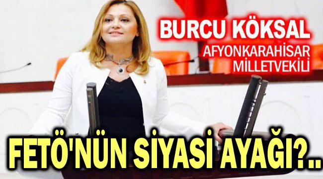 MİLLETVEKİLİ BURCU KÖKSAL, FETÖ'NÜN SİYASİ AYAĞINI AÇIKLADI!..