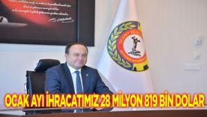 OCAK AYI İHRACATIMIZ 28 MİLYON 819 BİN DOLAR