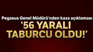 PEGASUS GENEL MÜDÜRÜ MEHMET TEVFİK NANE: '56 YARALI TABURCU EDİLDİ'
