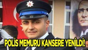 POLİS MEMURU KANSERE YENİLDİ!