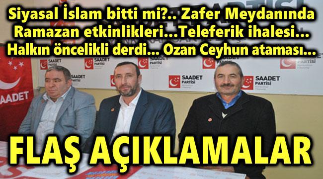 SAADET PARTİSİNDEN GÜNDEMLE İLGİLİ FLAŞ AÇIKLAMALAR!..